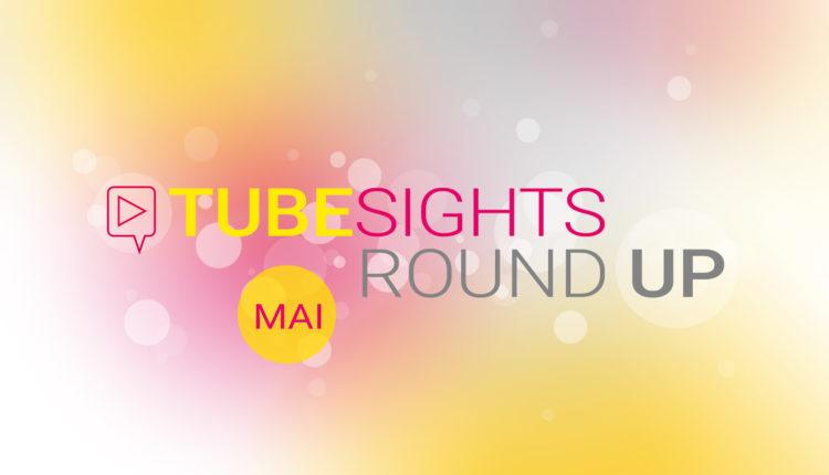 Tubesights Round Up: YouTube- und Influencer-Marketing-News im Mai 2018